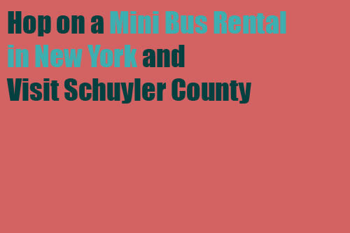 Hop on a Mini Bus Rental in New York and Visit Schuyler County